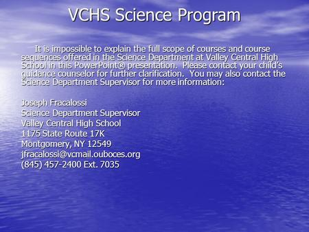It is impossible to explain the full scope of courses and course sequences offered in the Science Department at Valley Central High School in this PowerPoint®