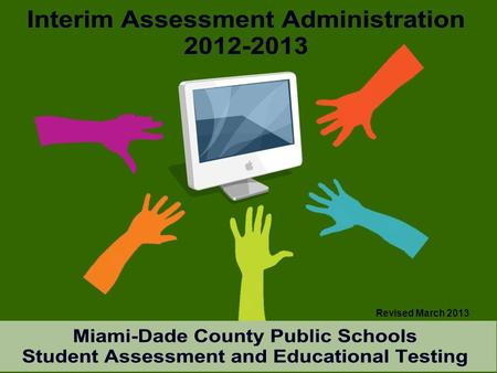 Revised March 2013.  Monitor student progress of the Next Generation Sunshine State Standards (NGSSS)  Provide valid and reliable information regarding.