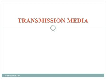 TRANSMISSION MEDIA Department of CE/IT. Introduction Data is transmitted form one place to another using some transmission media. The transmission medium.