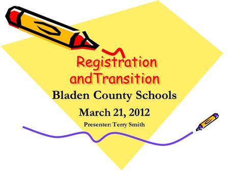 Registration andTransition Registration andTransition Bladen County Schools March 21, 2012 Presenter: Terry Smith.