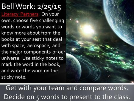 Literacy Partners: On your own, choose five challenging words or words you want to know more about from the books at your seat that deal with space, aerospace,