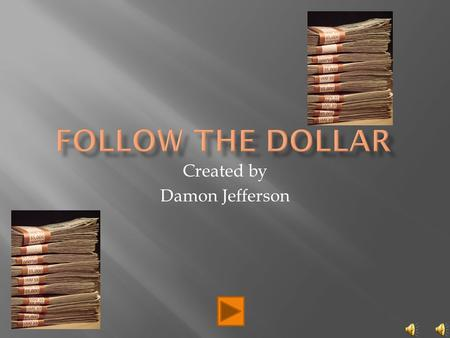Created by Damon Jefferson Bureau of Engraving and Printing *Every bill has a different serial number Federal Reserve Bank.