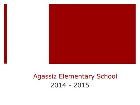 Agassiz Elementary School 2014 - 2015. The Agassiz School Promise  Our promise is to promote a culture of academic excellence, foster a safe, nurturing.