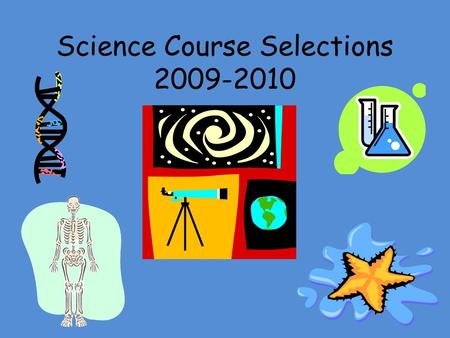 Science Course Selections 2009-2010. Integrated Science (9 th grade) Biology I Honors (9 th grade) Bio I/Bio I H (10 th grade) 10 th Grade Chem I (Algebra.