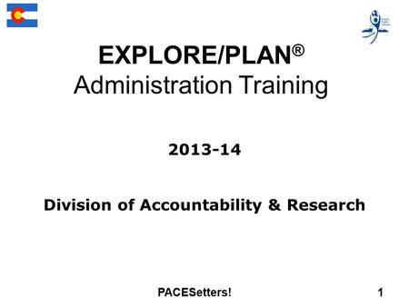 2013-14 Division of Accountability & Research EXPLORE/PLAN ® Administration Training PACESetters! 1.