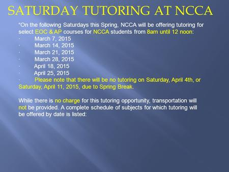 """On the following Saturdays this Spring, NCCA will be offering tutoring for select EOC & AP courses for NCCA students from 8am until 12 noon: · March 7,"