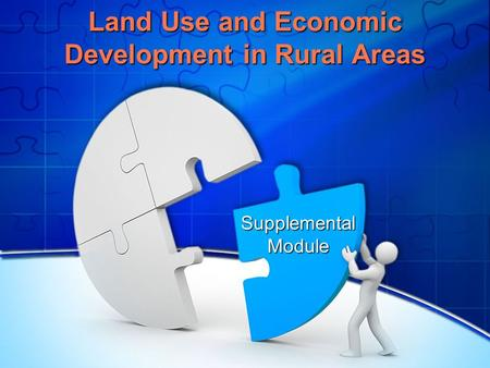 Land Use and Economic Development in Rural Areas Supplemental Module.