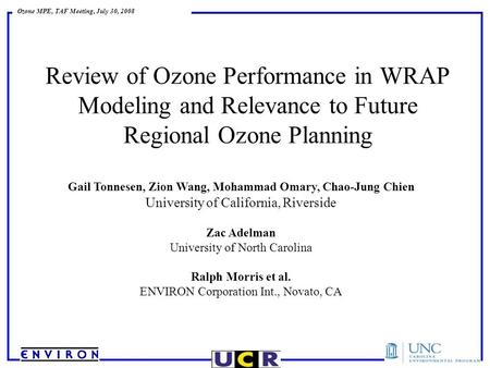 Ozone MPE, TAF Meeting, July 30, 2008 Review of Ozone Performance in WRAP Modeling and Relevance to Future Regional Ozone Planning Gail Tonnesen, Zion.