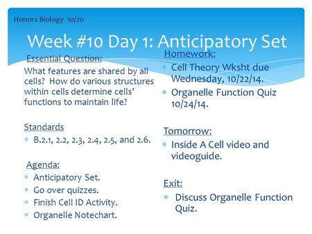 Week #10 Day 1: Anticipatory Set Essential Question: What features are shared by all cells? How do various structures within cells determine cells' functions.