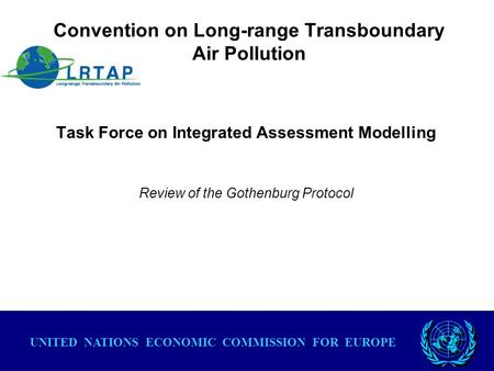 Convention on Long-range Transboundary Air Pollution Task Force on Integrated Assessment Modelling Review of the Gothenburg Protocol UNITED NATIONS ECONOMIC.