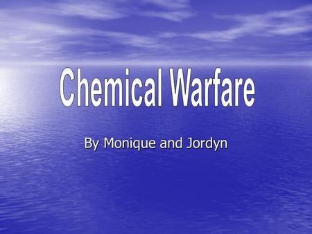 By Monique and Jordyn. Chemical Warfare- Warfare (and associated military operations) using the toxic properties of chemical substances to kill, injure.