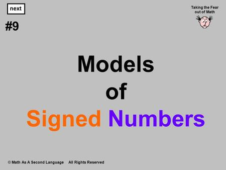 Models of Signed Numbers © Math As A Second Language All Rights Reserved next #9 Taking the Fear out of Math.