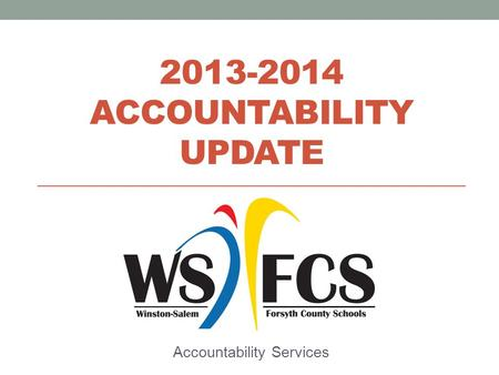 2013-2014 ACCOUNTABILITY UPDATE Accountability Services.
