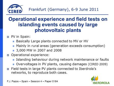 Frankfurt (Germany), 6-9 June 2011  PV in Spain: Basically Large plants connected to MV or HV Mainly in rural areas (generation exceeds consumption) 3,000.