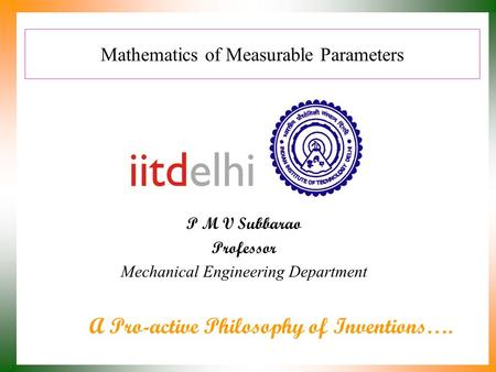 Mathematics of Measurable Parameters P M V Subbarao Professor Mechanical Engineering Department A Pro-active Philosophy of Inventions….