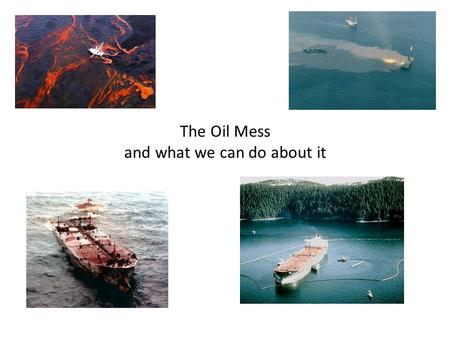 The Oil Mess and what we can do about it. Set The Stage – What We Use.
