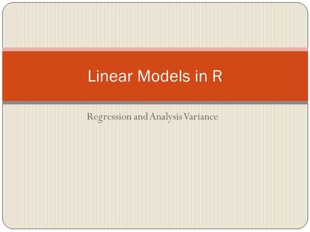 Regression and Analysis Variance Linear Models in R.