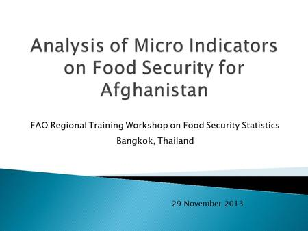 FAO Regional Training Workshop on Food Security Statistics Bangkok, Thailand 29 November 2013.
