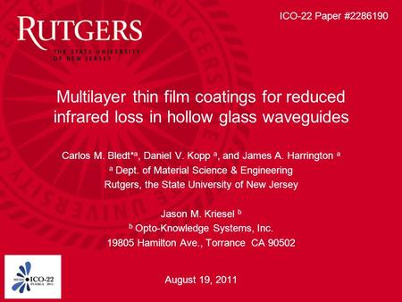 Multilayer thin film coatings for reduced infrared loss in hollow glass waveguides Carlos M. Bledt* a, Daniel V. Kopp a, and James A. Harrington a a Dept.