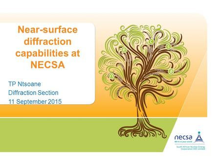 Near-surface diffraction capabilities at NECSA TP Ntsoane Diffraction Section 11 September 2015.