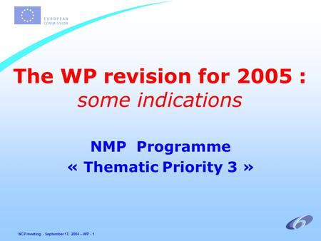 NCP meeting - September 17, 2004 – WP - 1 The WP revision for 2005 : some indications NMP Programme « Thematic Priority 3 »