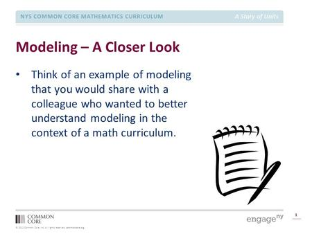 © 2012 Common Core, Inc. All rights reserved. commoncore.org NYS COMMON CORE MATHEMATICS CURRICULUM A Story of Units Modeling – A Closer Look 1 Think of.