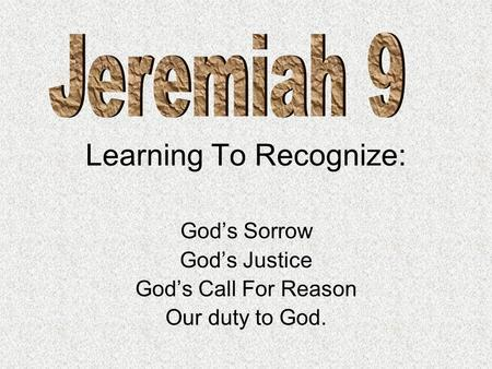 Learning To Recognize: God's Sorrow God's Justice God's Call For Reason Our duty to God.