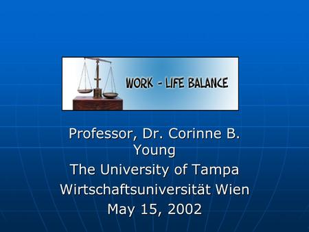 Professor, Dr. Corinne B. Young The University of Tampa Wirtschaftsuniversität Wien May 15, 2002.