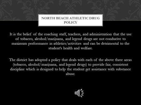 It is the belief of the coaching staff, teachers, and administration that the use of tobacco, alcohol/marijuana, and legend drugs are not conducive to.
