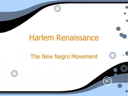 Harlem Renaissance The New Negro Movement. Origins Great Migration- the migration of African Americans from the south to the north during WWI Many of.