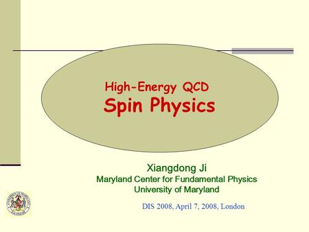 High-Energy QCD Spin Physics Xiangdong Ji Maryland Center for Fundamental Physics University of Maryland DIS 2008, April 7, 2008, London.