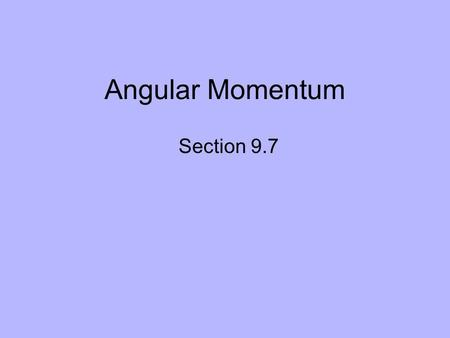 Angular Momentum Section 9.7.