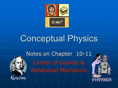 Conceptual Physics Notes on Chapter 10-11 <strong>Center</strong> <strong>of</strong> <strong>Gravity</strong> & Rotational Mechanics.