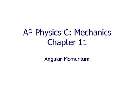 AP Physics C: Mechanics Chapter 11 Angular Momentum.