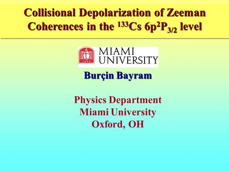 Atomic, Molecular and Optical Physics Laboratory______________________________ Collisional Depolarization of Zeeman Coherences in the 133 Cs 6p 2 P 3/2.