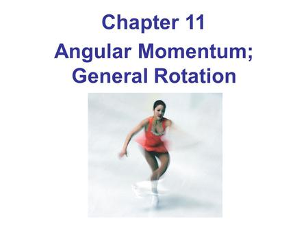 Chapter 11 Angular Momentum; General Rotation. 11-1 Angular Momentum—Objects Rotating About a Fixed Axis The rotational analog of linear momentum is angular.