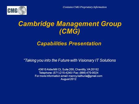 "Cambridge Management Group (CMG) Capabilities Presentation ""Taking you into the Future with Visionary IT Solutions 43610 Aldie Mill Ct, Suite 200, Chantilly,"