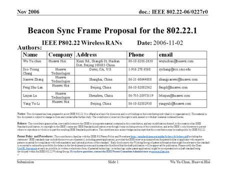 Doc.: IEEE 802.22-06/0227r0 Submission Nov 2006 Wu Yu-Chun, Huawei HisiSlide 1 Beacon Sync Frame Proposal for the 802.22.1 IEEE P802.22 Wireless RANs Date: