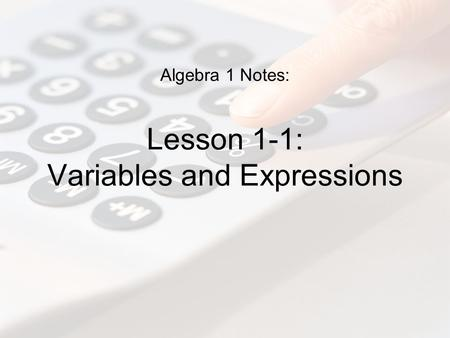 Algebra 1 Notes: Lesson 1-1: Variables and Expressions