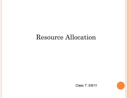 Resource Allocation Class 7: 3/9/11. 3.1 W HY N ETWORK P LANNING ? Find the right balance between inventory, transportation and manufacturing costs, Match.