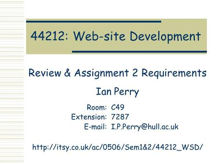 44212: Web-site Development Review & Assignment 2 Requirements Ian Perry Room:C49 Extension:7287