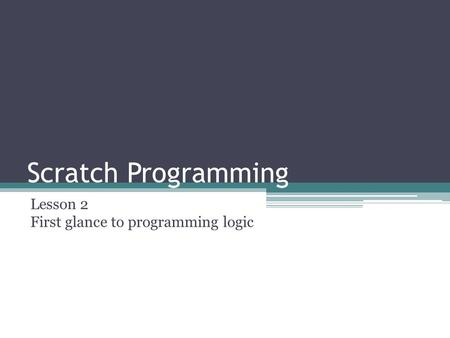 Scratch Programming Lesson 2 First glance to programming logic.