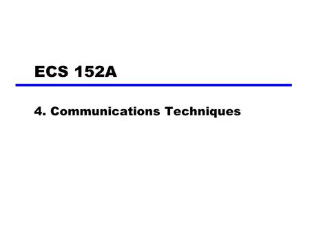 ECS 152A 4. Communications Techniques. Asynchronous and Synchronous Transmission Timing problems require a mechanism to synchronize the transmitter and.