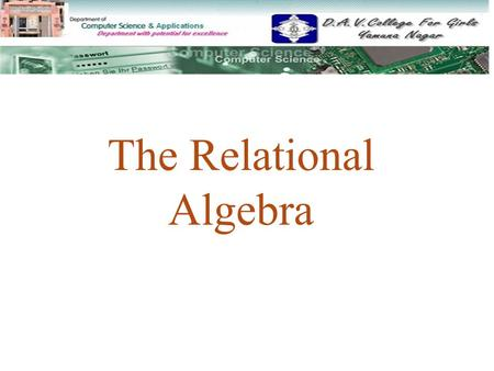 The Relational Algebra. 1 RELATIONAL ALGEBRARELATIONAL ALGEBRA 2 UNARY RELATIONAL OPERATIONS * SELECT OPERATIONSELECT OPERATION * PROJECT OPERATIONPROJECT.