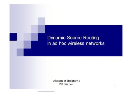 Dynamic Source Routing in ad hoc wireless networks Alexander Stojanovic IST Lisabon 1.
