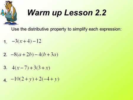 Warm up Lesson 2.2 Use the distributive property to simplify each expression: 1. 2. 3. 4.