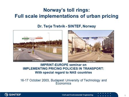 Civil and Environmental Engineering 1 Norway's toll rings: Full scale implementations of urban pricing Dr. Terje Tretvik - SINTEF, Norway IMPRINT-EUROPE.