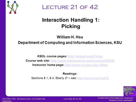 Computing & Information Sciences Kansas State University Lecture 20 of 42CIS 636/736: (Introduction to) Computer Graphics Lecture 21 of 42 William H. Hsu.