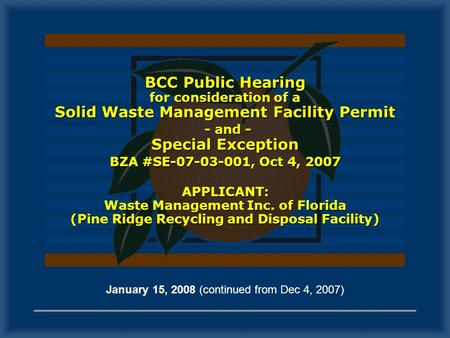 BCC Public Hearing for consideration of a Solid Waste Management Facility Permit - and - Special Exception BZA #SE-07-03-001, Oct 4, 2007 APPLICANT: Waste.