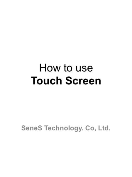 How to use Touch Screen SeneS Technology. Co, Ltd.